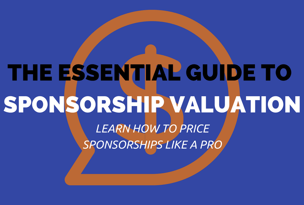 The Essential Guide to Sponsorship Valuation: Learn How to Price Sponsorships Like a Pro